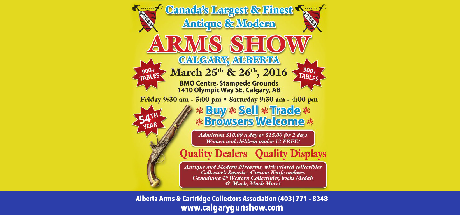http://www.calgarygunshow.com/shows.html ALBERTA ARMS & CARTRIDGE COLLECTORS ASSOCIATION -CANADA'S LARGEST AND FINEST GUN SHOW MARCH 25 AND 26, 2016 | BMO CENTRE, STAMPEDE PARK, CALGARY, AB HOURS: Friday 9:30 a.m. to 5 p.m. and Saturday 9:30 a.m. to 4 p.m. Admission for adults: $10, ladies and children under 12 accompanied by an adult are free. 0 […]